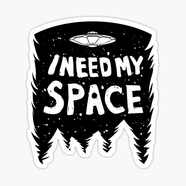 I Need My Space (Black + White) Sticker