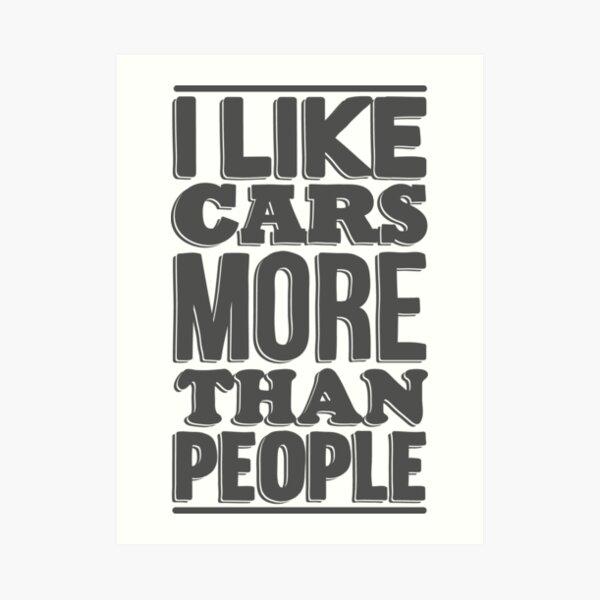I Like Cars More Than People Art Print