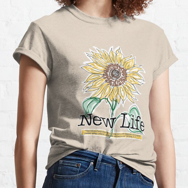 New Life 1 - a Sunflower Scripture Verse Illustration - Christian Faith Based Art Classic T-Shirt