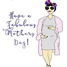 Have a Fabulous Mothers Day by KLCreative