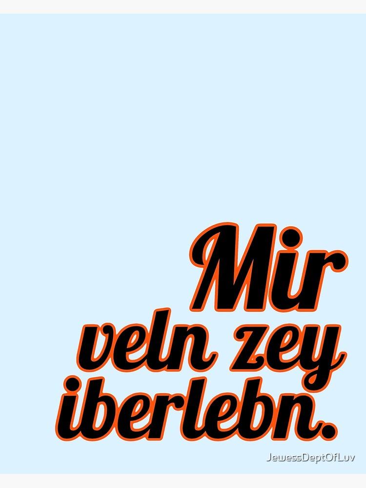 Mir veln zey iberlebn. (Yiddish: We will outlive them) [orange outline] by JewessDeptOfLuv