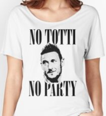 No Totti No Party Women's Relaxed Fit T-Shirt