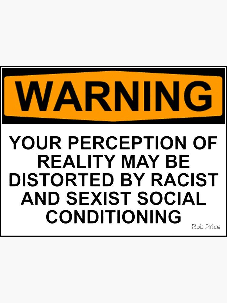WARNUNG: Ihre Wahrnehmung der Realität kann durch rassistische und sexistische soziale Bedingungen verzerrt werden von wanungara