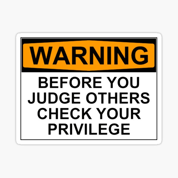 WARNING: BEFORE YOU JUDGE OTHERS, CHECK YOUR PRIVILEGE Sticker