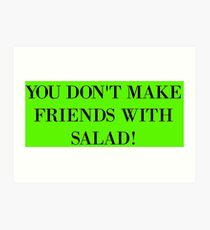 You don't make friends with salad Art Print