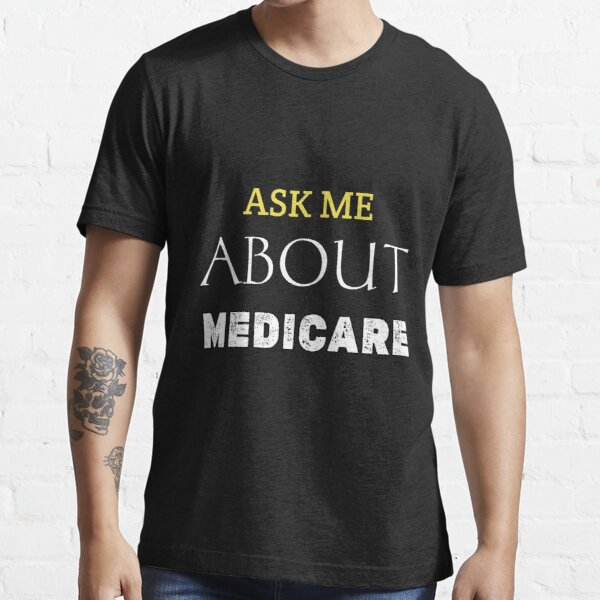 Ask Me About Medicare Insurance Agent Broker Sales Marketing,Actuarial gift for mom dad  Essential T-Shirt