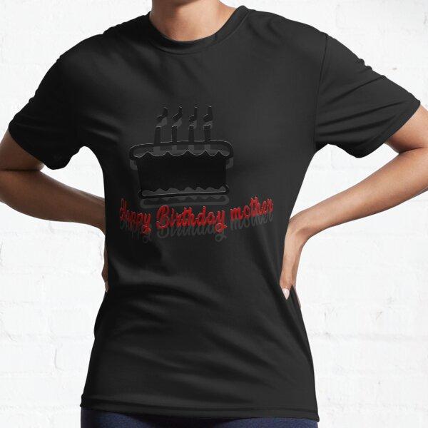 happy birthday mother shirt Active T-Shirt