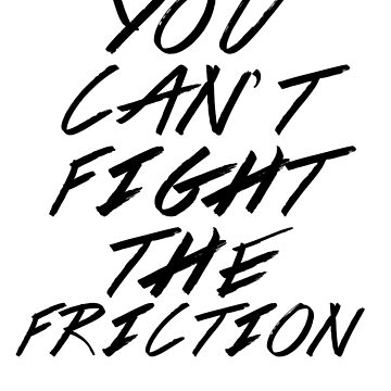 You Can't Fight the Friction by merlinemrys