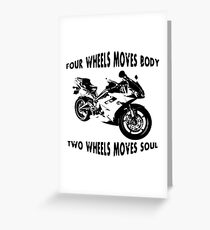 Motorcycle - Four Wheels Moves Body Two Wheels Moves Soul Greeting Card