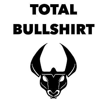 Total Bullshirt by jointstereotype