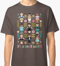 It's a Small World! Classic T-Shirt