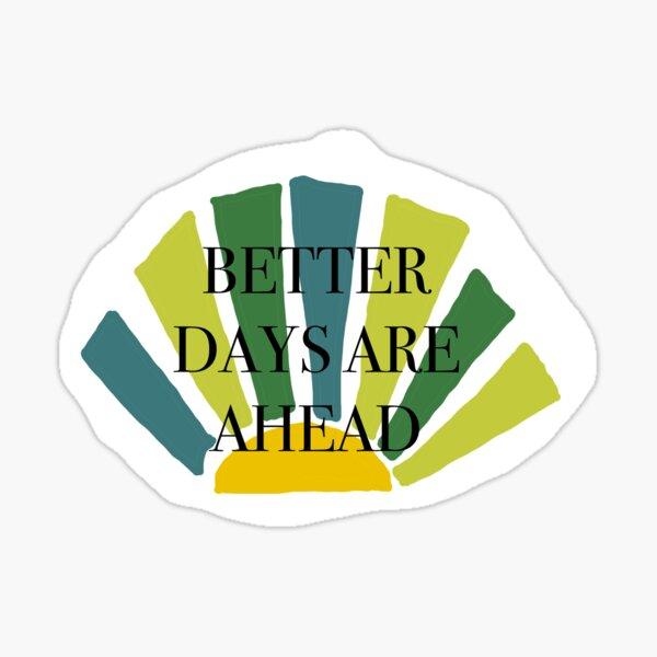 Better days Sticker