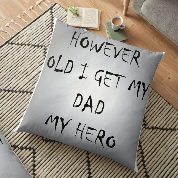 HOWEVER OLD I GET MY DAD MY HERO Floor Pillow