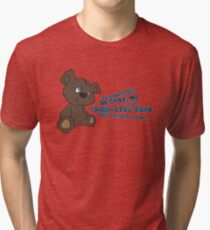 Cross-Eyed Bear that you gave to me Tri-blend T-Shirt