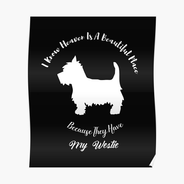 I Know Heaven Is A Beautiful Place Because They Have My Westie, Dog Lovers Westie Owners Gift Poster