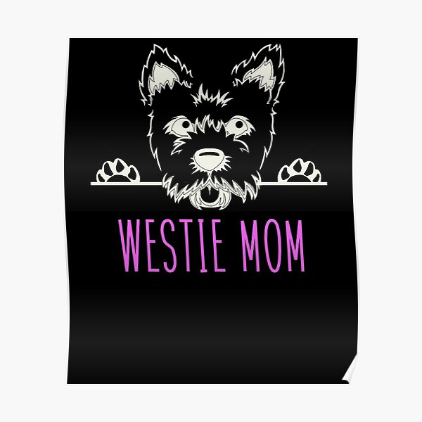 Westie Mom for West Highland Terrier Moms Poster