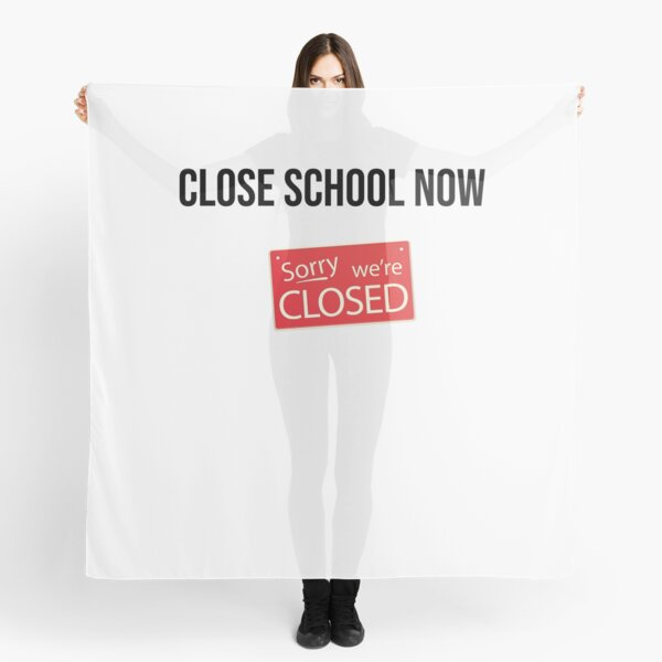 Close school now - sorry we are closed Scarf