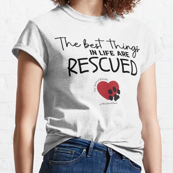 The Best Things In Life Are Rescued   black and red design   Animal Friends of Westmoreland Classic T-Shirt