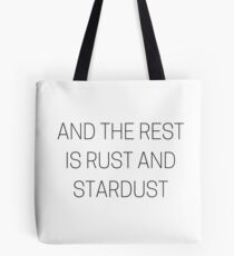 AND THE REST  IS RUST AND STARDUST Tote Bag