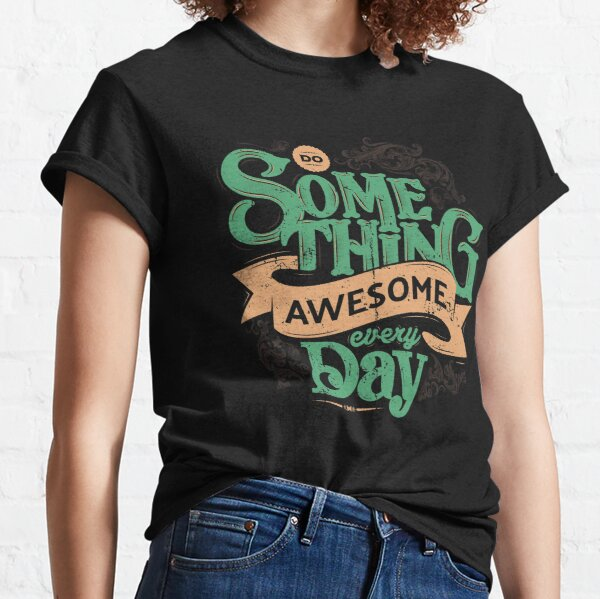 DO SOMETHING AWESOME EVERY DAY Classic T-Shirt