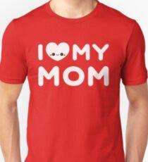 I Love My Mom Unisex T-Shirt