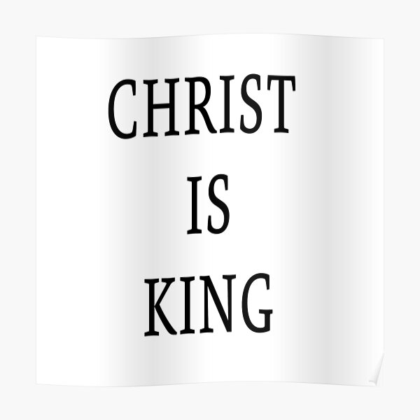Christ is King, CHRIST IS KING, CHRIST IS THE KING, Christianism, Jesuschrist, Jesuschrist is King Poster