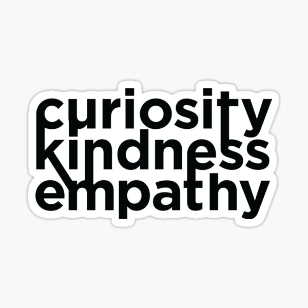curiosity, kindness, and empathy Sticker