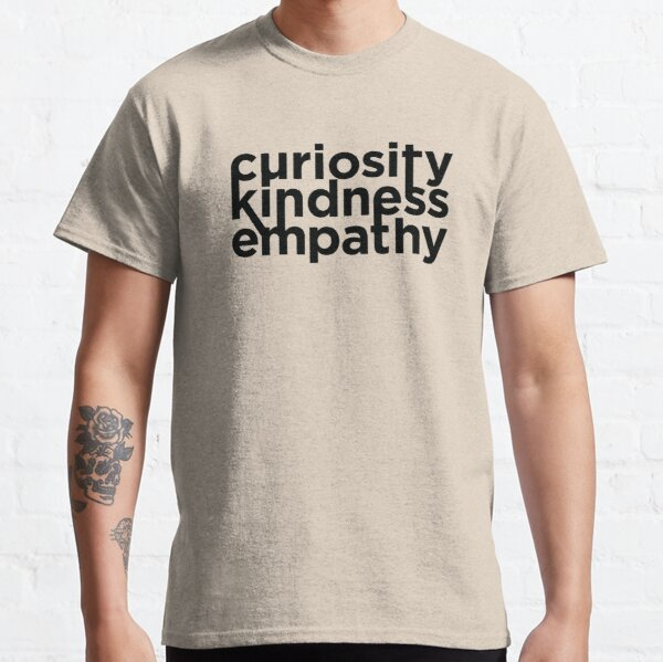 curiosity, kindness, and empathy Classic T-Shirt
