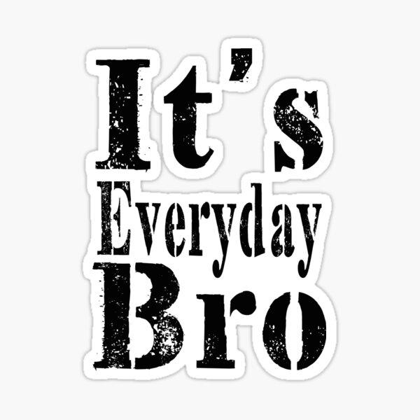 It's Everyday Bro Sticker