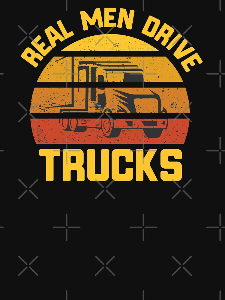 Real Men Drive Trucks Funny Truck Driver Gift by OneOnlineShop