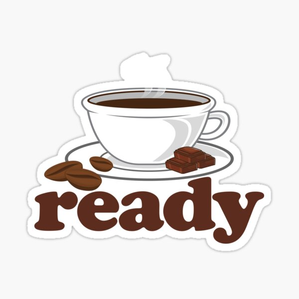 Your Coffee Is Ready - Coffee Lover Sticker