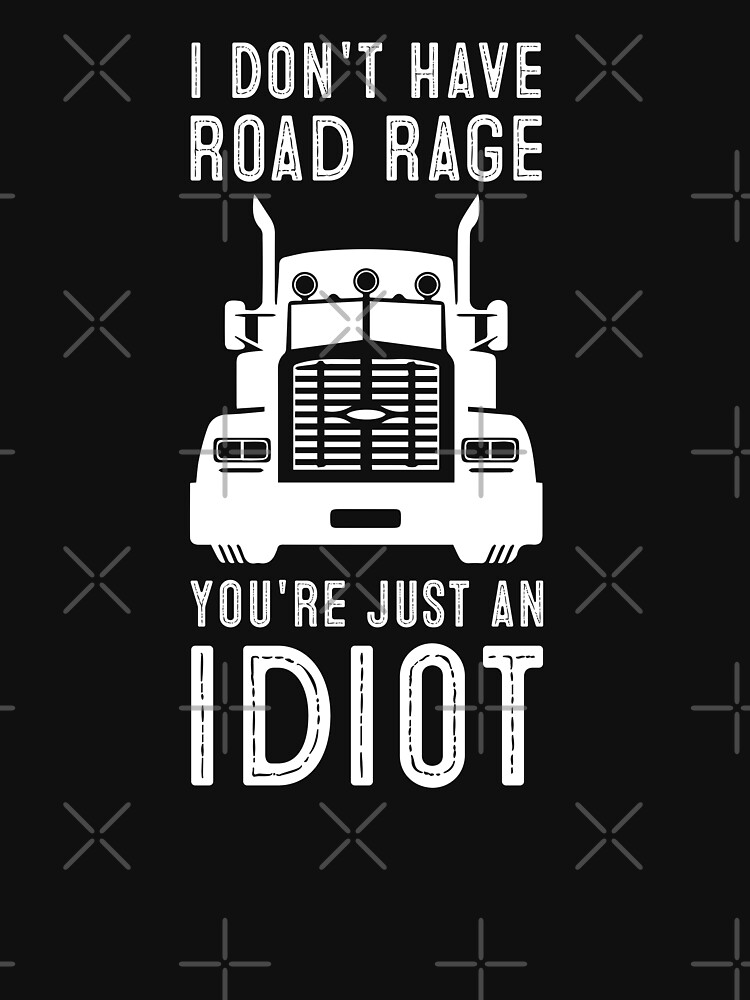 I Don't Have Road Rage You're Just an Idiot Funny Truck Driver Gift by OneOnlineShop