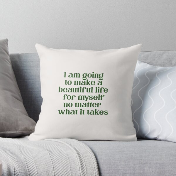 i am going to make a beautiful life for myself no matter what it takes Throw Pillow