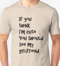 If You Think I'm Cute You Should See My Girlfriend - Black T-Shirt