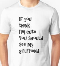 If You Think I'm Cute You Should See My Girlfriend - Black Unisex T-Shirt