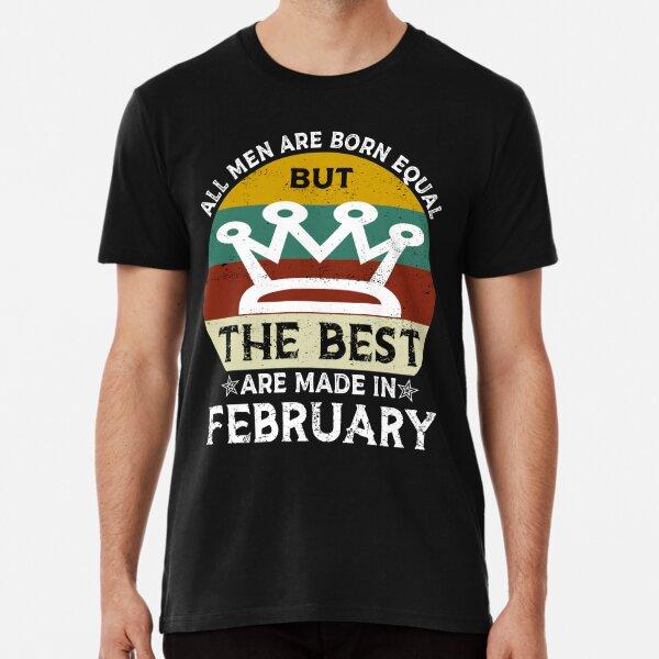 February Birthday Quote Premium T-Shirt
