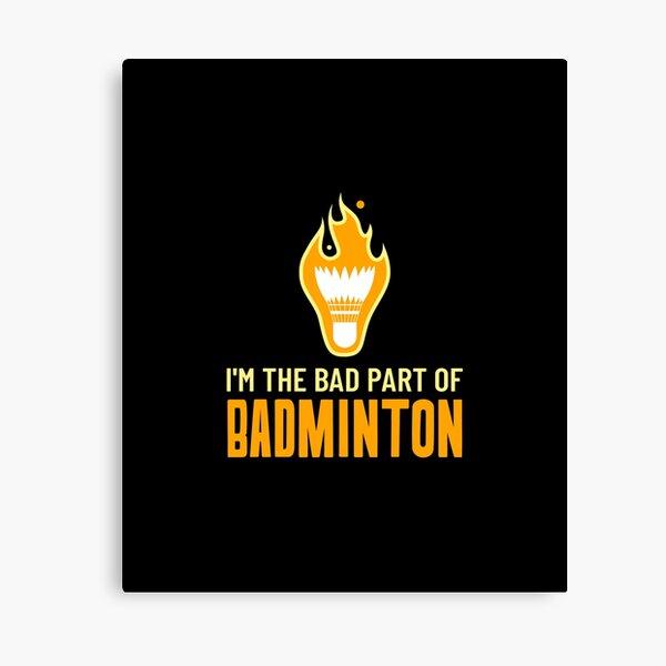 I'M THE BAD PART OF BADMINTON Canvas Print