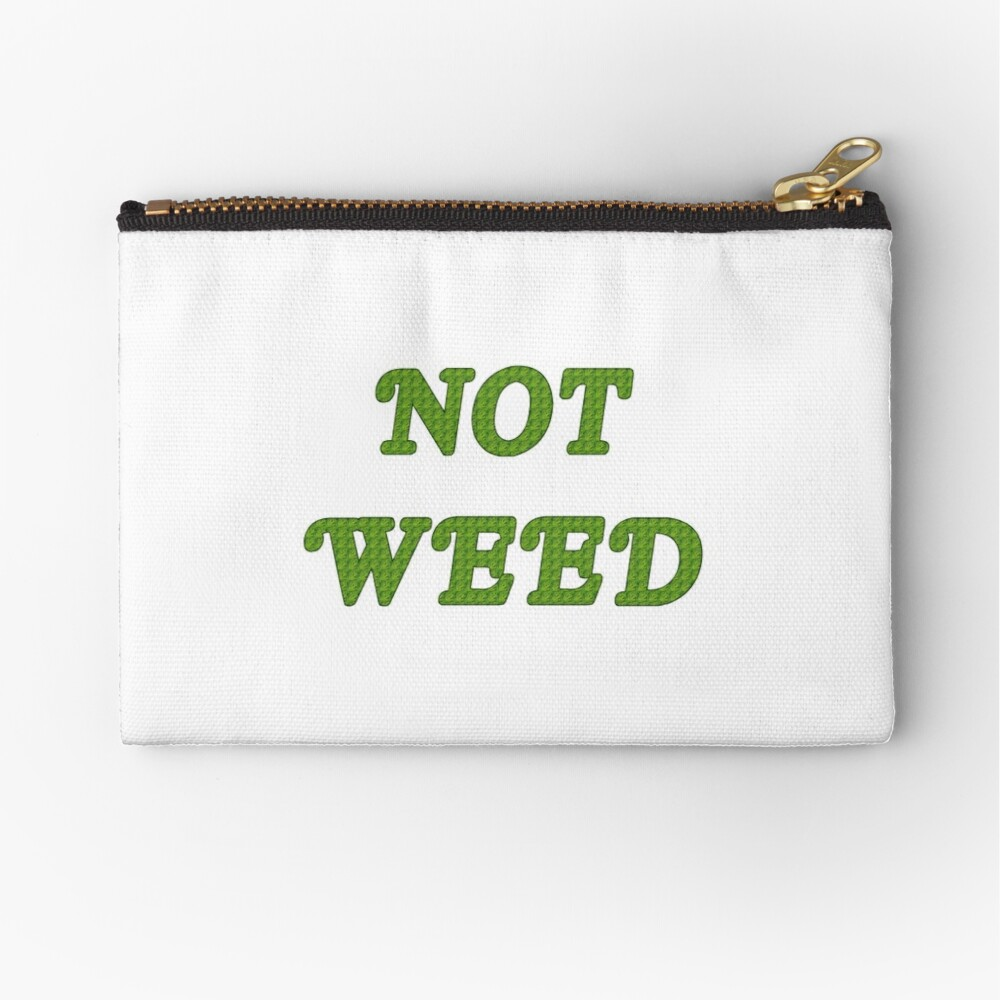 Not Weed Zipper Pouch