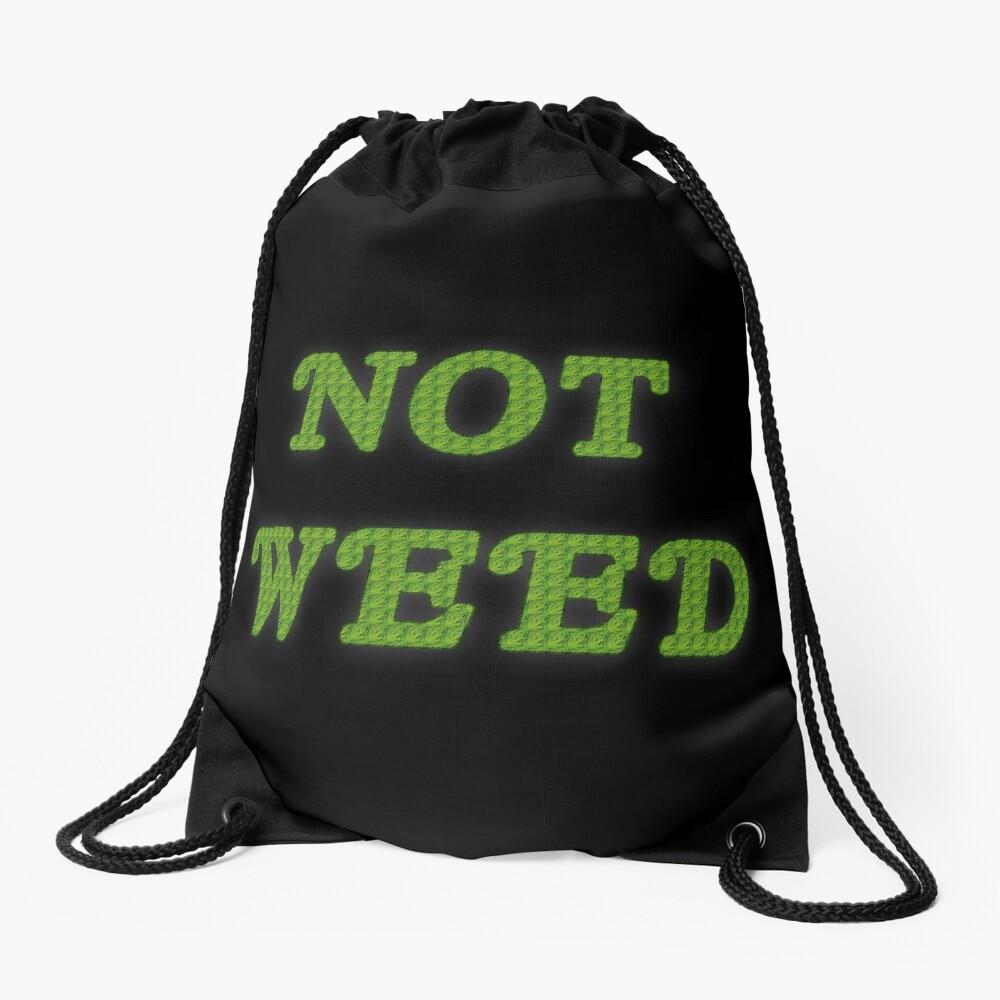 Not Weed Drawstring Bag