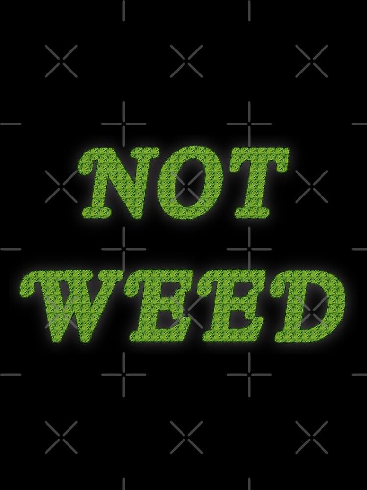 Not Weed by amandabrynn