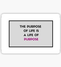 The purpose of life is a life of purpose Sticker