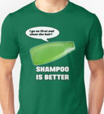 Shampoo is Better! Unisex T-Shirt