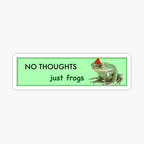 No Thoughts Just Frogs bumper sticker Sticker