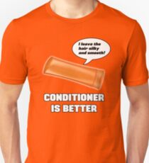 Conditioner is Better! T-Shirt