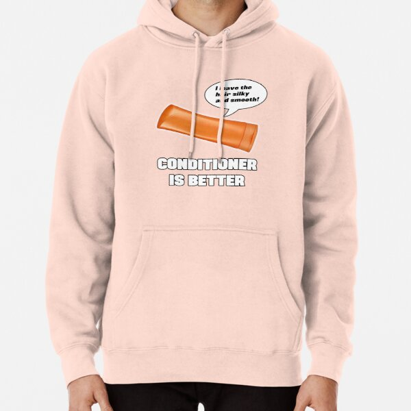 Conditioner is Better! Pullover Hoodie