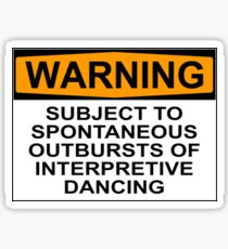 WARNING: SUBJECT TO SPONTANEOUS OUTBURSTS OF INTERPRETIVE DANCING Sticker