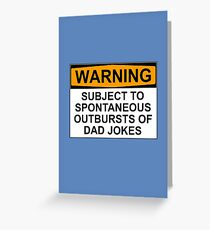 WARNING: SUBJECT TO SPONTANEOUS OUTBURSTS OF DAD JOKES Greeting Card