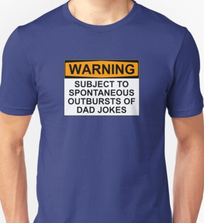 WARNING: SUBJECT TO SPONTANEOUS OUTBURSTS OF DAD JOKES T-Shirt