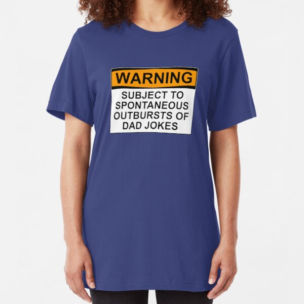 WARNING: SUBJECT TO SPONTANEOUS OUTBURSTS OF DAD JOKES Slim Fit T-Shirt