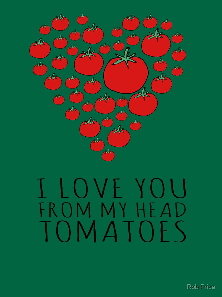 I LOVE YOU FROM MY HEAD TOMATOES by wanungara